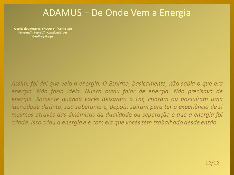 ADAMUS – De Onde Vem a Energia Essa ilusão de separação – que é um fator importante; uma ilusão de separação – criou uma energia muito intensa onde só