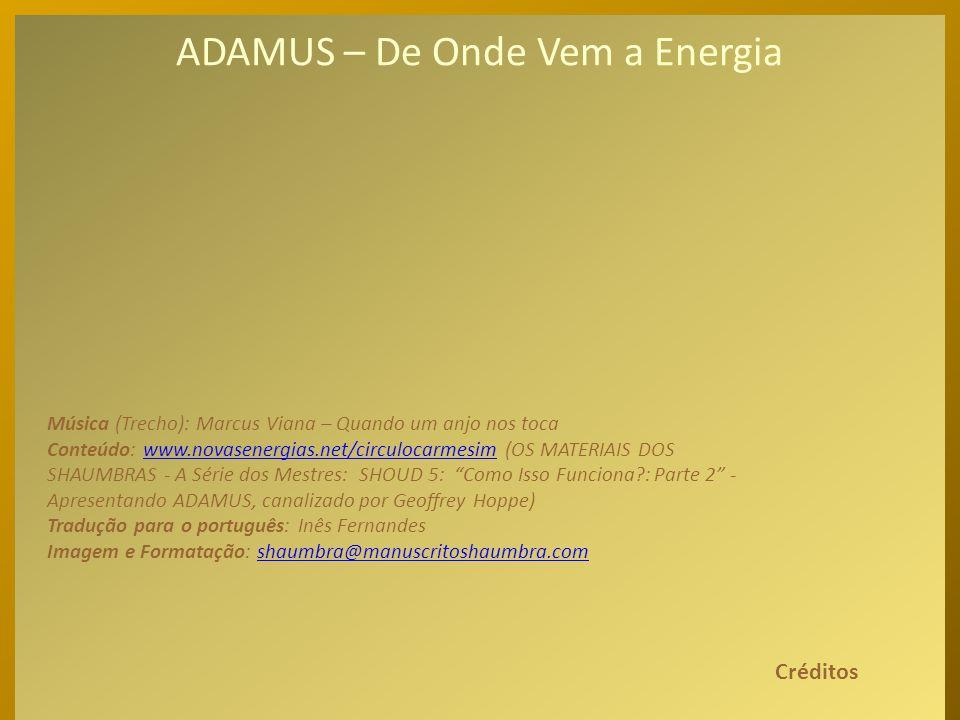 ADAMUS – De Onde Vem a Energia Mais um tópico extraordinário desta canalização das mais brilhantes. Para acesso direto ao texto integral da canalizaçã