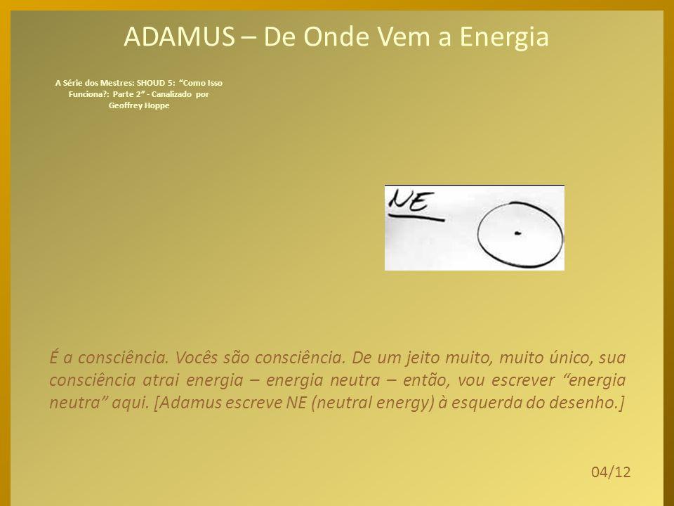 ADAMUS – De Onde Vem a Energia Aqui estão vocês. Aqui estão vocês, como dissemos antes.
