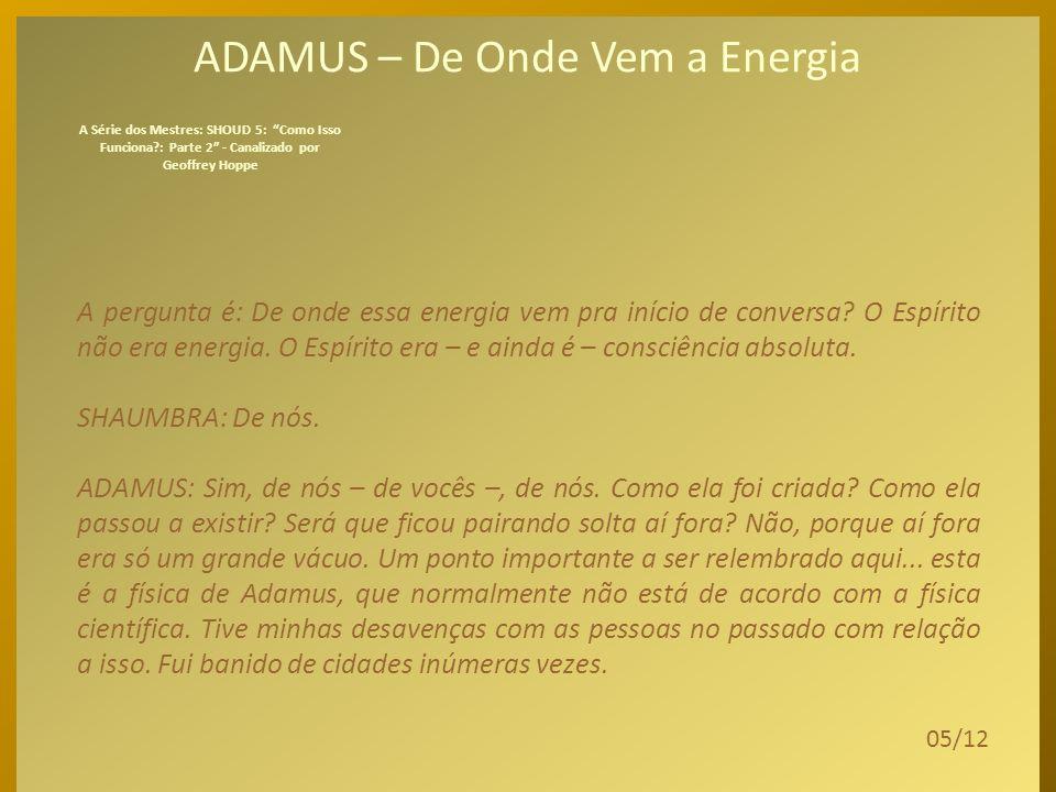 ADAMUS – De Onde Vem a Energia É a consciência. Vocês são consciência. De um jeito muito, muito único, sua consciência atrai energia – energia neutra