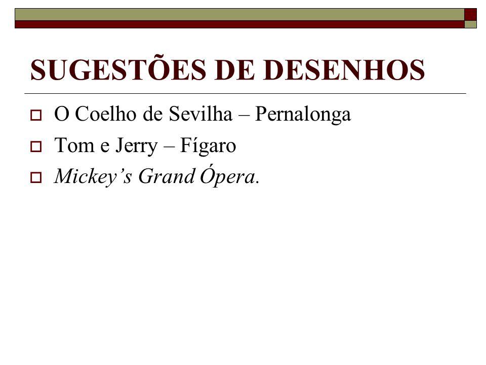SUGESTÕES DE DESENHOS  O Coelho de Sevilha – Pernalonga  Tom e Jerry – Fígaro  Mickey's Grand Ópera.