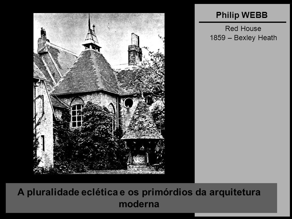 A pluralidade eclética e os primórdios da arquitetura moderna Philip WEBB Red House 1859 – Bexley Heath