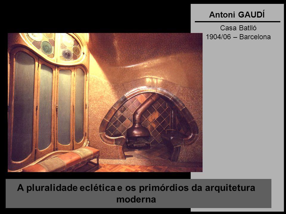 A pluralidade eclética e os primórdios da arquitetura moderna Antoni GAUDÍ Casa Batlló 1904/06 – Barcelona
