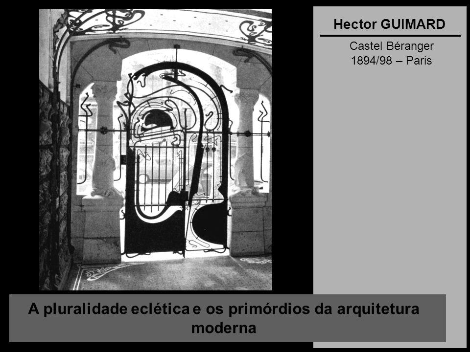 A pluralidade eclética e os primórdios da arquitetura moderna Hector GUIMARD Castel Béranger 1894/98 – Paris