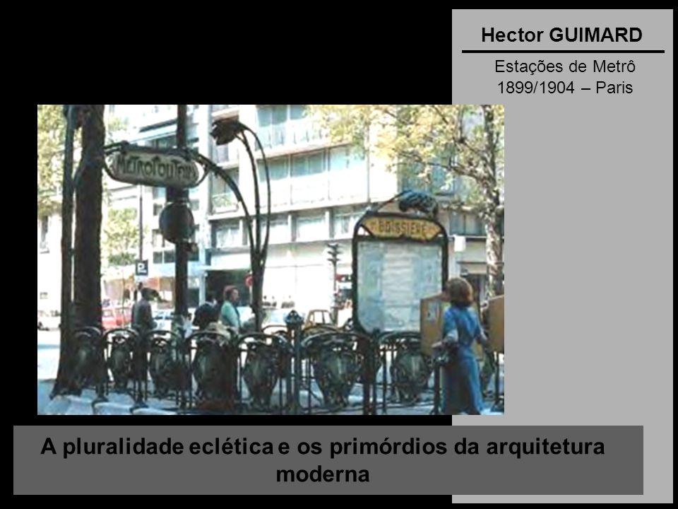 A pluralidade eclética e os primórdios da arquitetura moderna Hector GUIMARD Estações de Metrô 1899/1904 – Paris