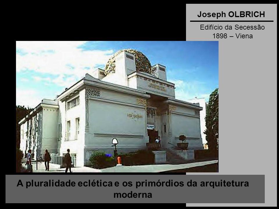 A pluralidade eclética e os primórdios da arquitetura moderna Joseph OLBRICH Edifício da Secessão 1898 – Viena
