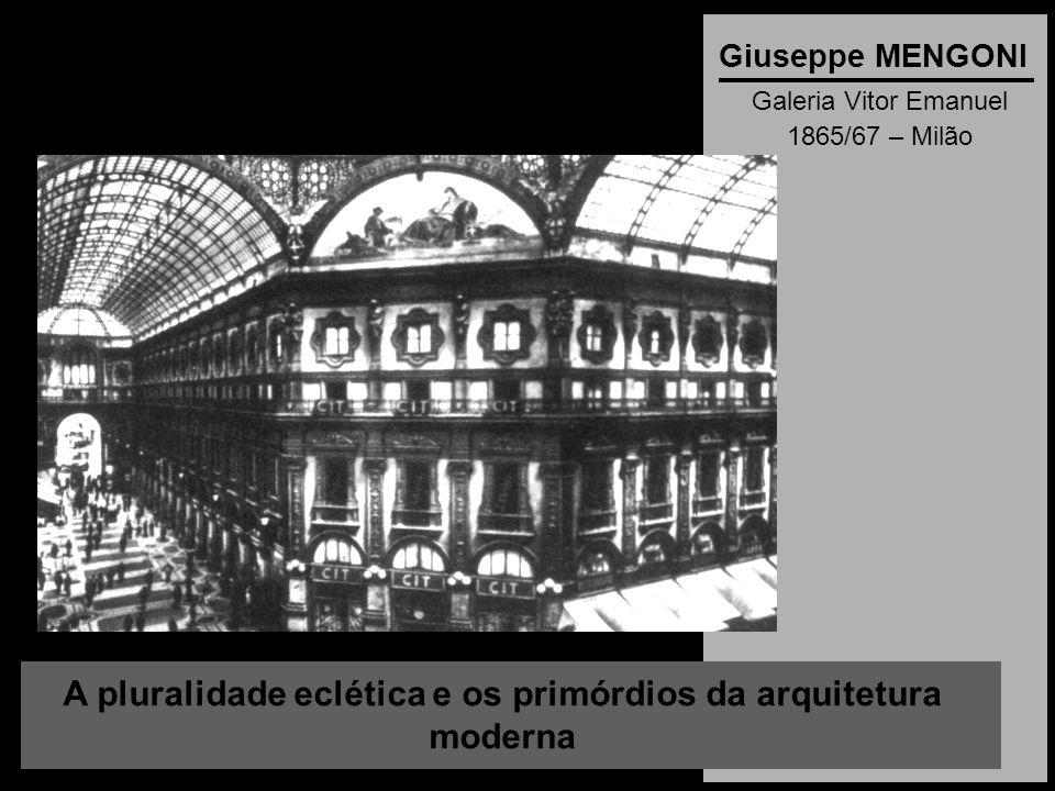 A pluralidade eclética e os primórdios da arquitetura moderna Giuseppe MENGONI Galeria Vitor Emanuel 1865/67 – Milão
