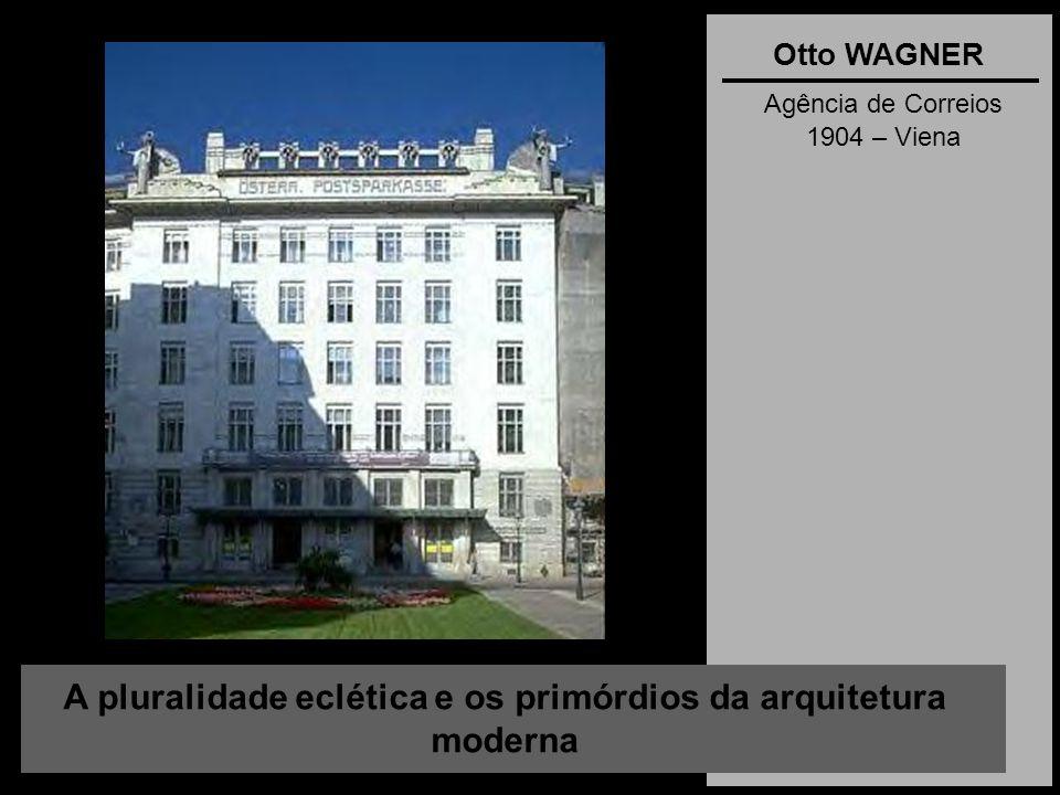 A pluralidade eclética e os primórdios da arquitetura moderna Otto WAGNER Agência de Correios 1904 – Viena