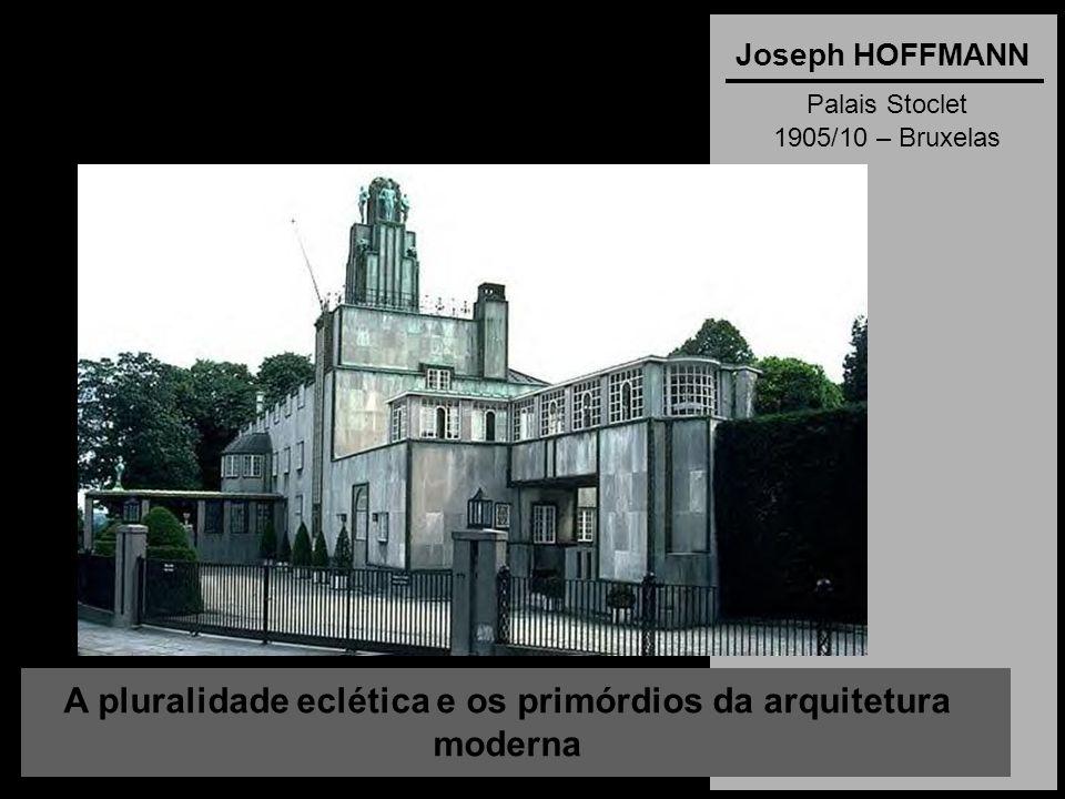 A pluralidade eclética e os primórdios da arquitetura moderna Joseph HOFFMANN Palais Stoclet 1905/10 – Bruxelas