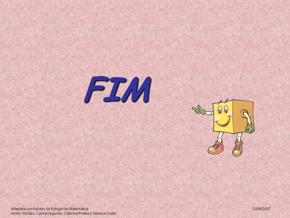 FIM Adaptado por Núcleo de Estágio de Matemática 2006/2007 Alcino Simões, Carina Jegundo, Catarina Pratas e Susana Costa