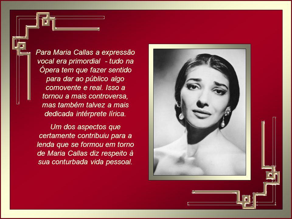 Para Maria Callas a expressão vocal era primordial - tudo na Ópera tem que fazer sentido para dar ao público algo comovente e real.