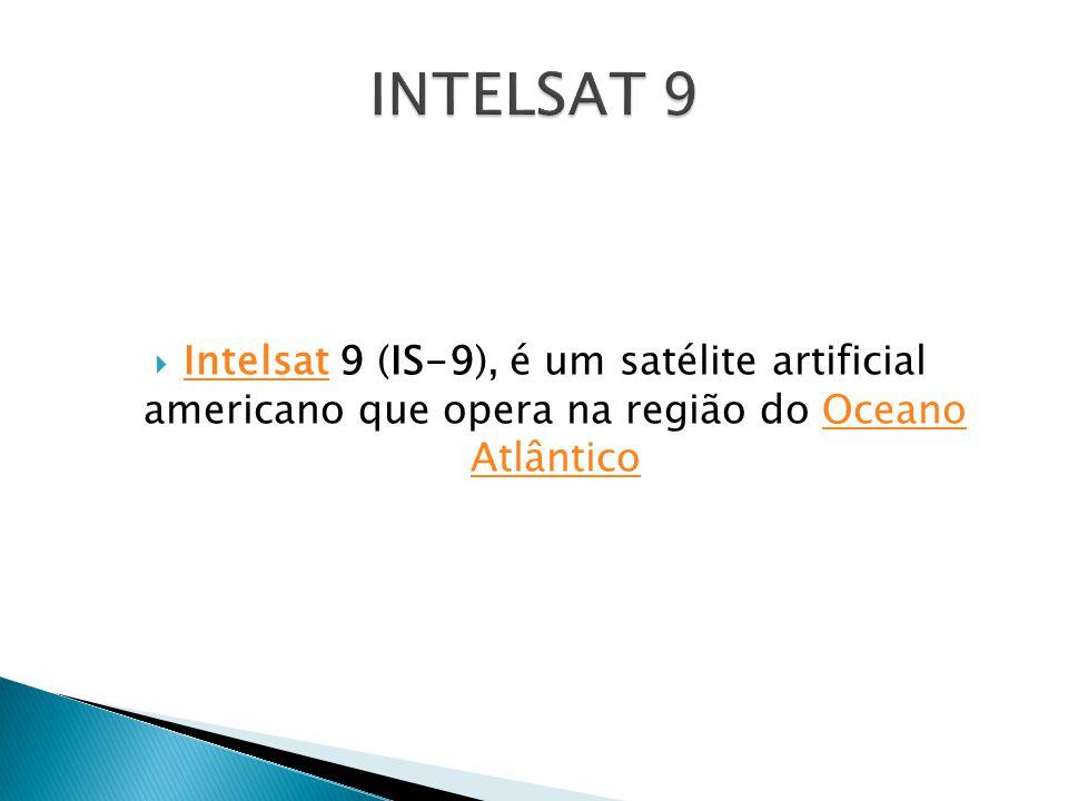  Intelsat 9 (IS-9), é um satélite artificial americano que opera na região do Oceano Atlântico IntelsatOceano Atlântico