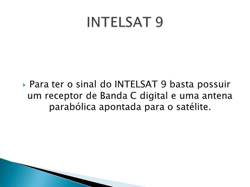  Para ter o sinal do INTELSAT 9 basta possuir um receptor de Banda C digital e uma antena parabólica apontada para o satélite.