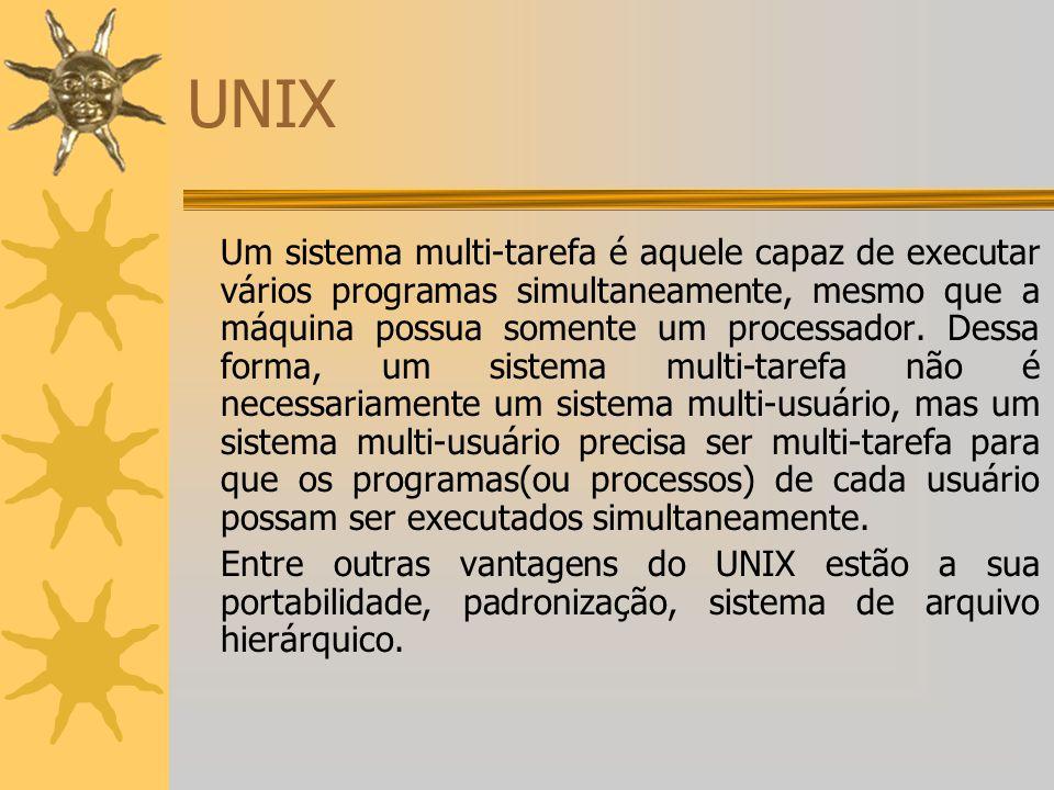 UNIX Um sistema multi-tarefa é aquele capaz de executar vários programas simultaneamente, mesmo que a máquina possua somente um processador. Dessa for