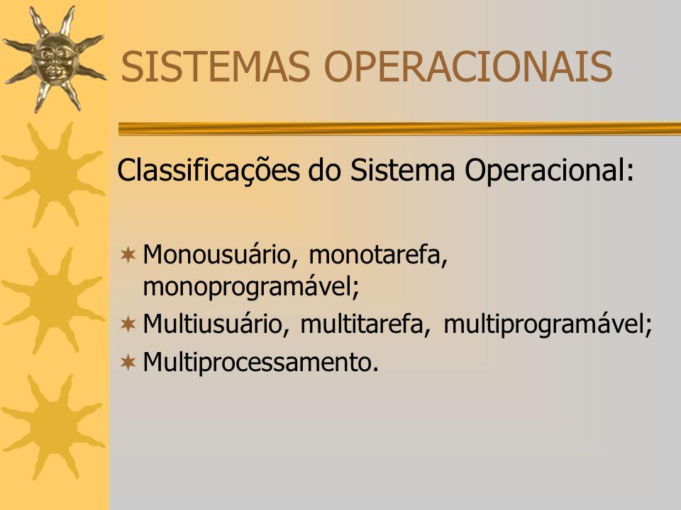 SISTEMAS OPERACIONAIS Classificações do Sistema Operacional:  Monousuário, monotarefa, monoprogramável;  Multiusuário, multitarefa, multiprogramável