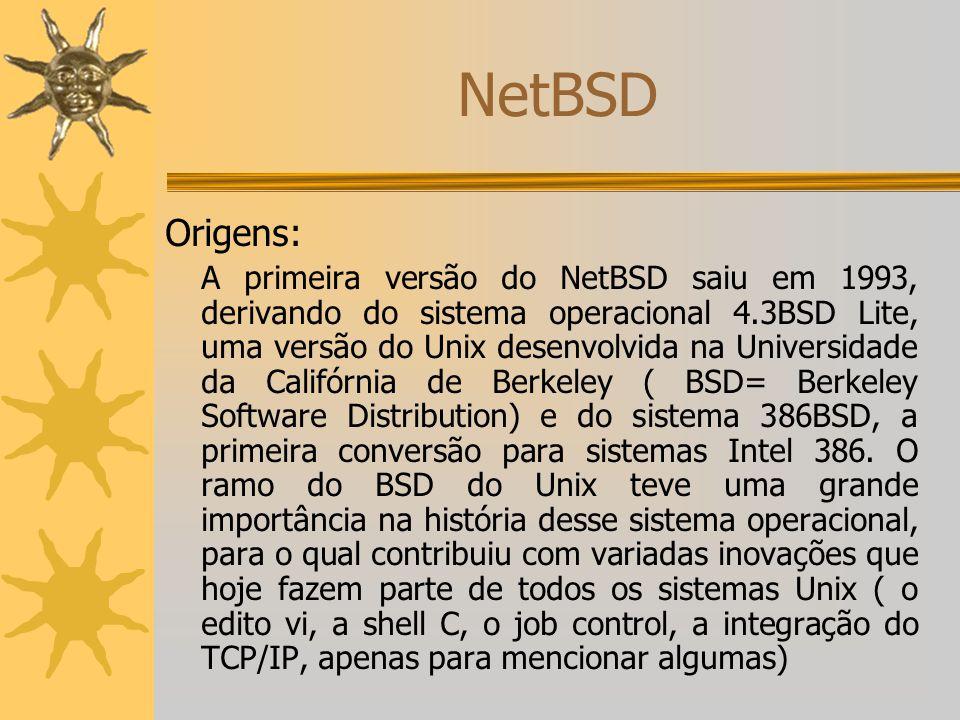 NetBSD Características do NetBSD: Funciona sobre uma vasta gama de plataformas de hardware e é muito portável.