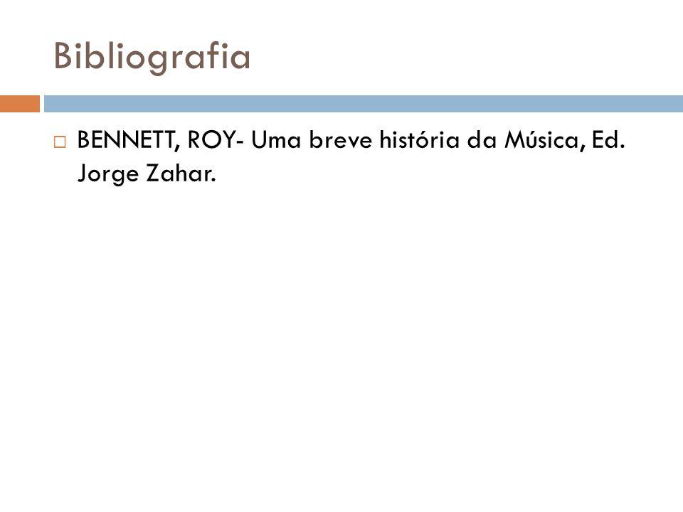 Bibliografia  BENNETT, ROY- Uma breve história da Música, Ed. Jorge Zahar.