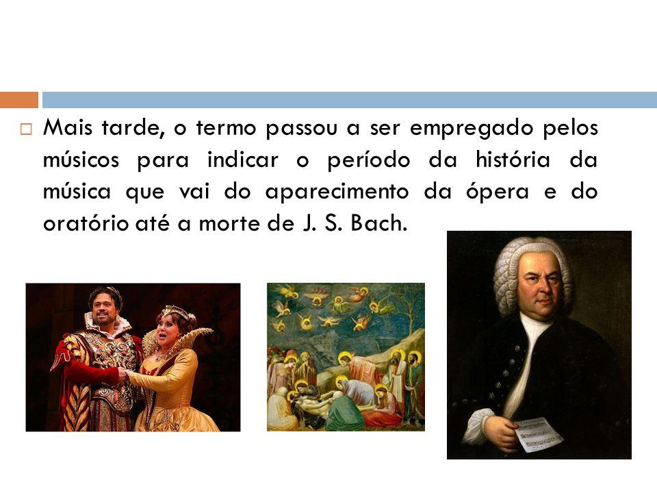 PRINCIPAIS CARACTERÍSTICAS  A música barroca é geralmente exuberante;  Possui ritmos enérgicos;  Há melodias com muitos ornamentos;  Contrastes de timbres instrumentais e de sonoridades fortes com suaves;  Pela primeira vez na história, música vocal e instrumental estão em perfeita igualdade;