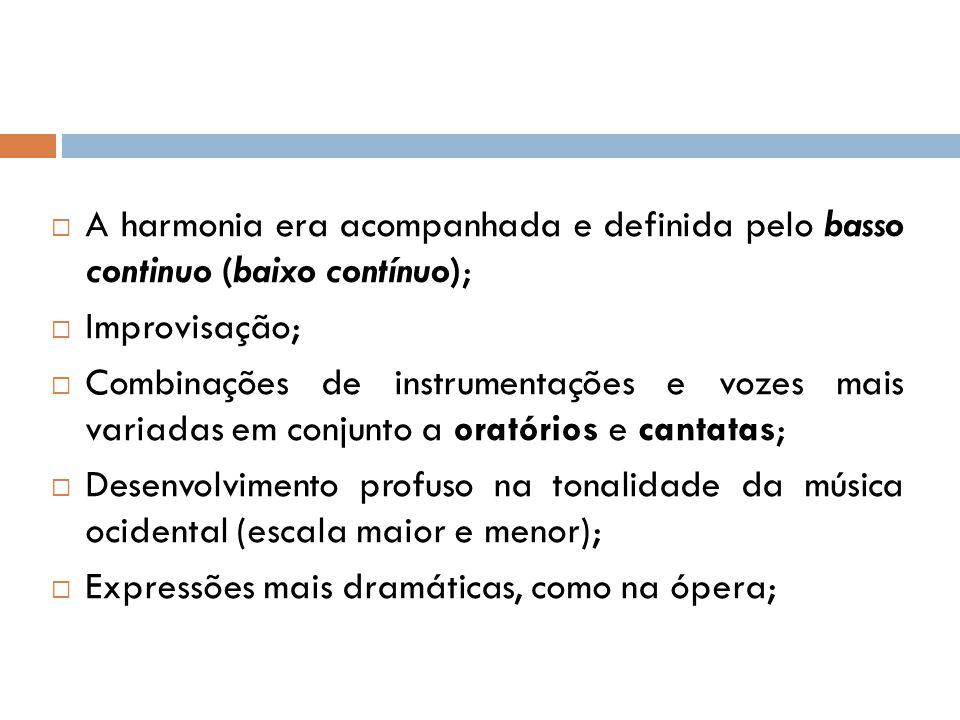  A harmonia era acompanhada e definida pelo basso continuo (baixo contínuo);  Improvisação;  Combinações de instrumentações e vozes mais variadas e