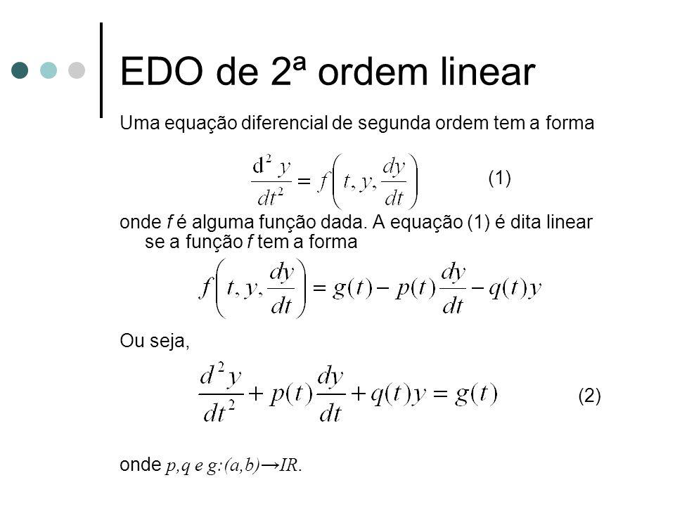 EDO de 2ª ordem linear Uma equação diferencial de segunda ordem tem a forma onde f é alguma função dada. A equação (1) é dita linear se a função f tem