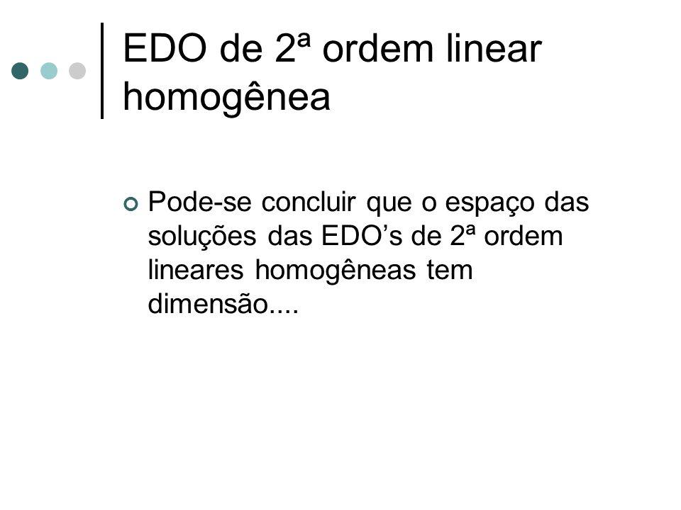 Pode-se concluir que o espaço das soluções das EDO's de 2ª ordem lineares homogêneas tem dimensão.... EDO de 2ª ordem linear homogênea