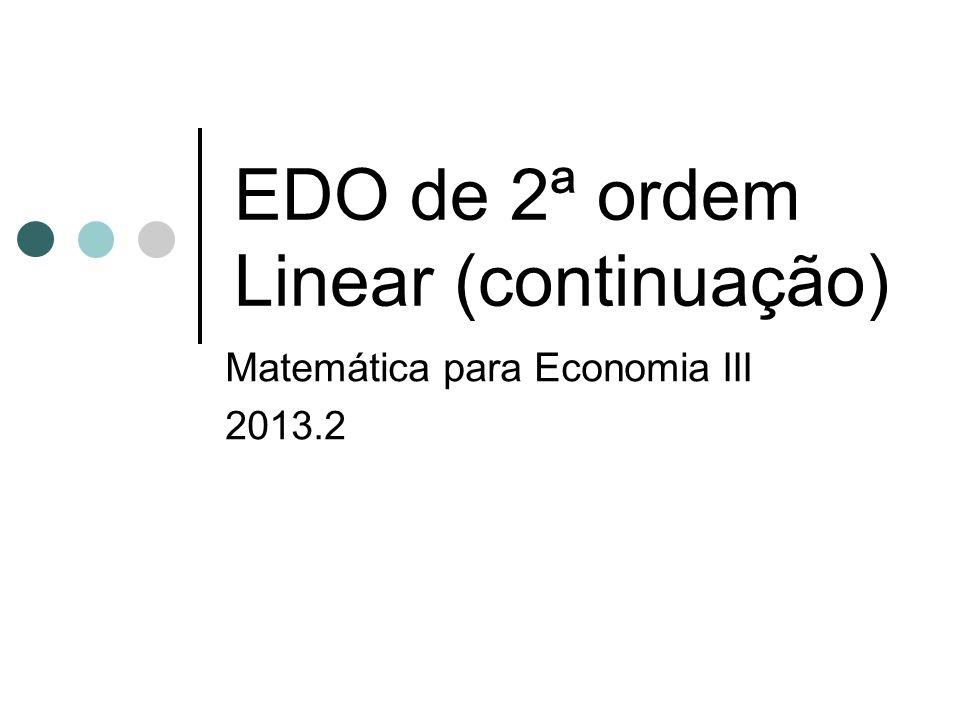 EDO de 2ª ordem Linear (continuação) Cálculo 2 A – Turma H1 2014.1