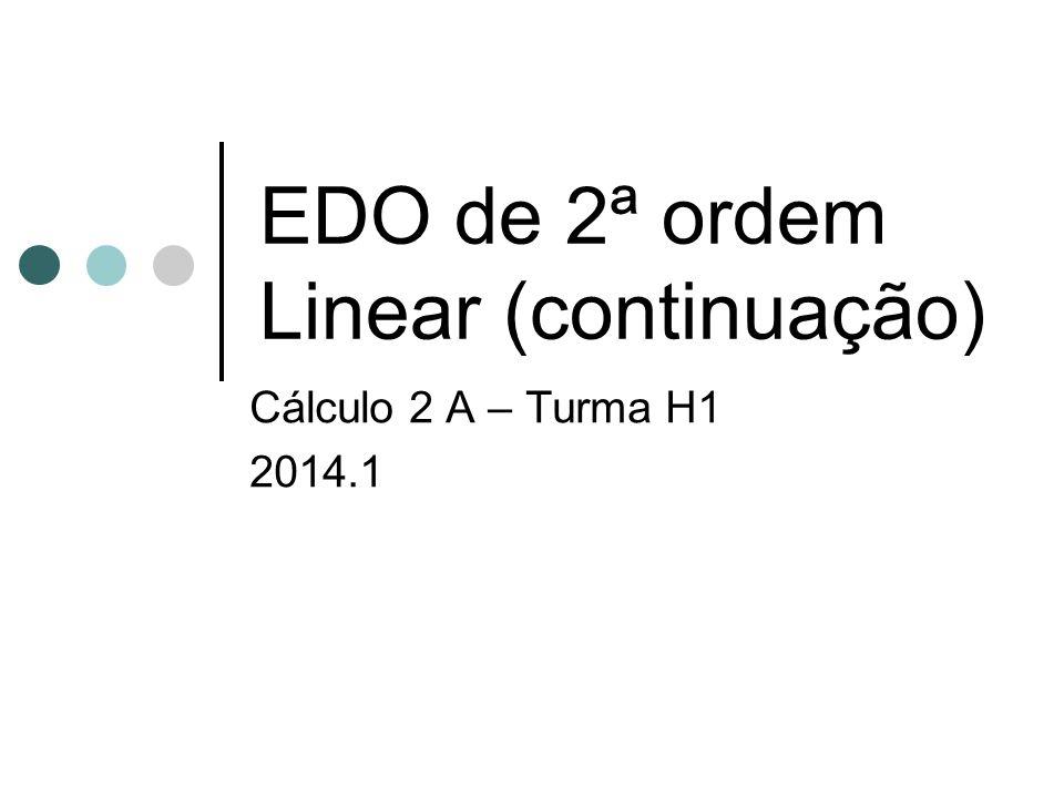 EDO de 2ª ordem linear homogênea com coeficientes constantes Vamos reescrever (3) da seguinte forma: y''+p y'+q y=0 (3') Candidato a solução: y(t)=e λt.