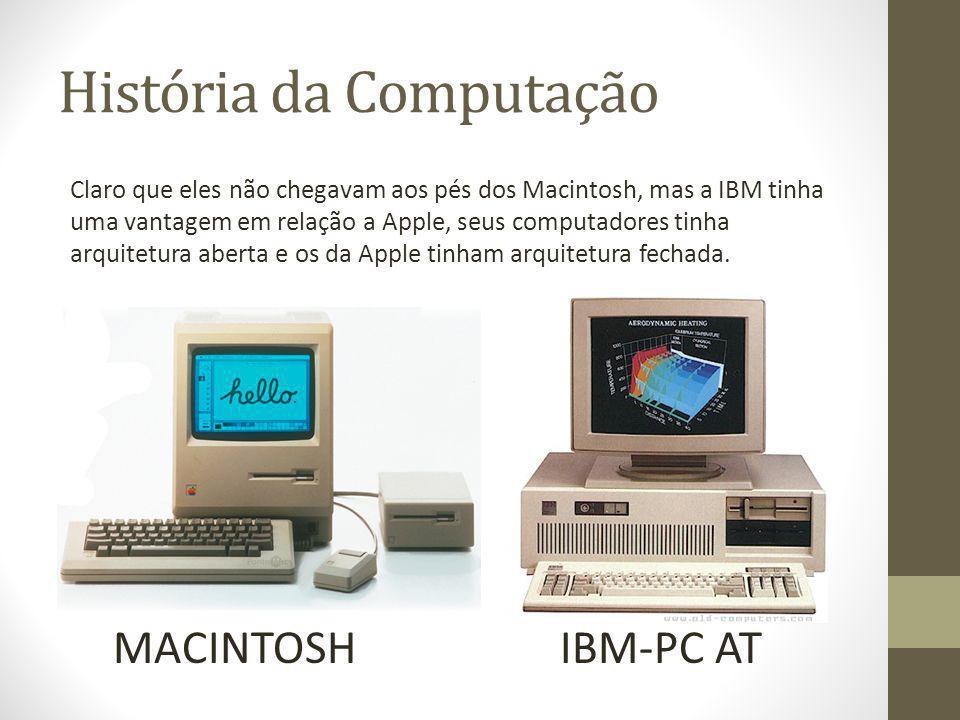 História da Computação Claro que eles não chegavam aos pés dos Macintosh, mas a IBM tinha uma vantagem em relação a Apple, seus computadores tinha arq