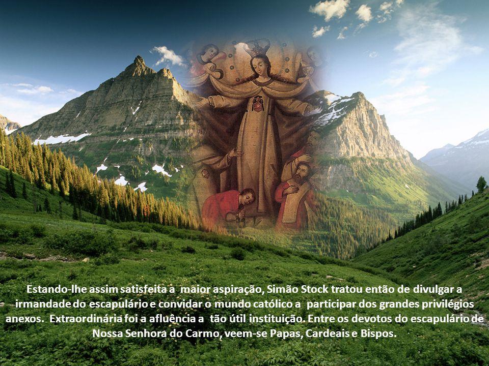 Estando-lhe assim satisfeita a maior aspiração, Simão Stock tratou então de divulgar a irmandade do escapulário e convidar o mundo católico a participar dos grandes privilégios anexos.