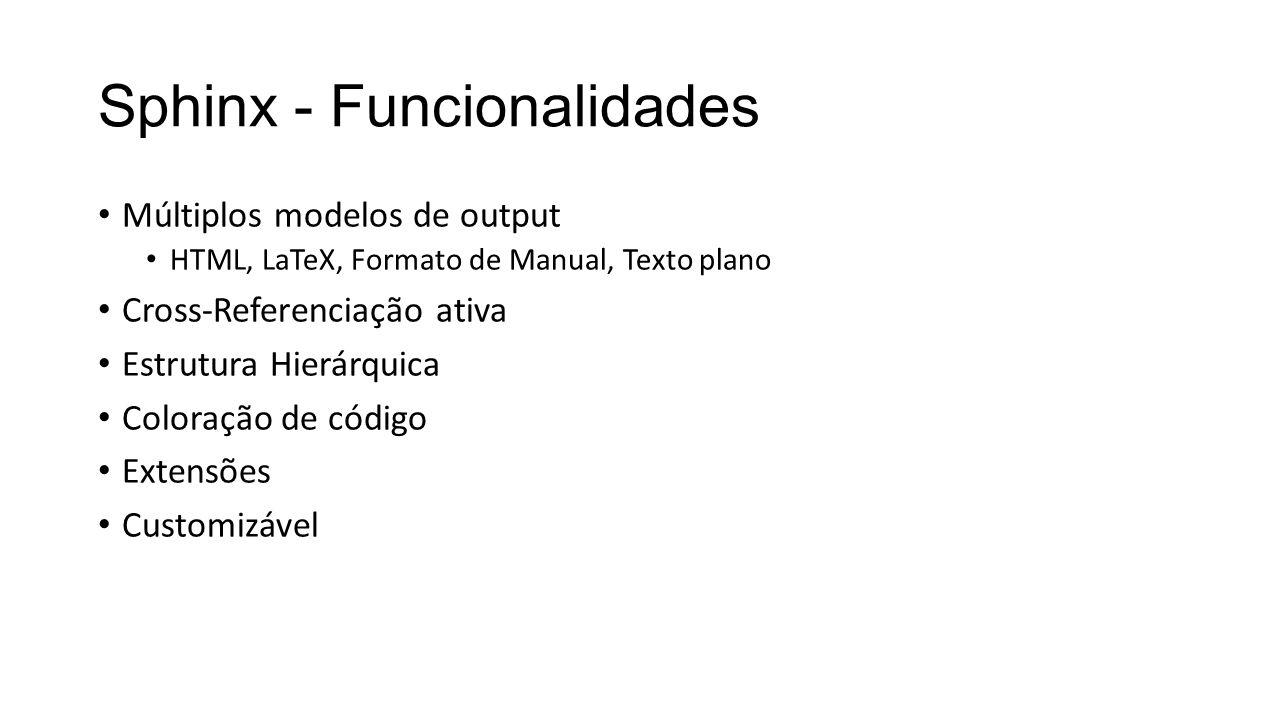 Sphinx - Funcionalidades Múltiplos modelos de output HTML, LaTeX, Formato de Manual, Texto plano Cross-Referenciação ativa Estrutura Hierárquica Coloração de código Extensões Customizável