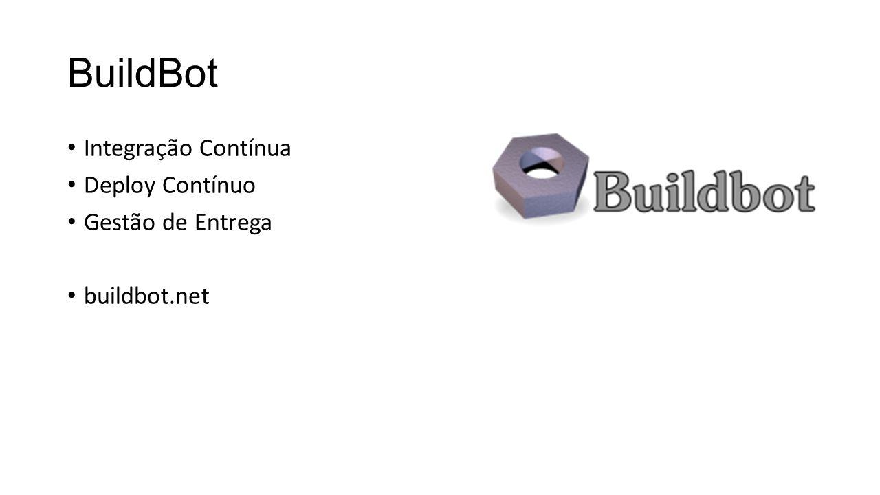 BuildBot Integração Contínua Deploy Contínuo Gestão de Entrega buildbot.net