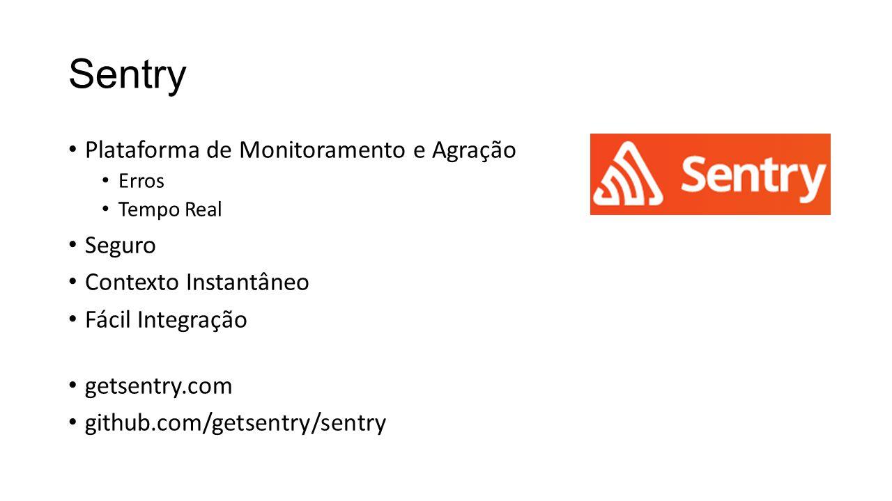 Sentry Plataforma de Monitoramento e Agração Erros Tempo Real Seguro Contexto Instantâneo Fácil Integração getsentry.com github.com/getsentry/sentry
