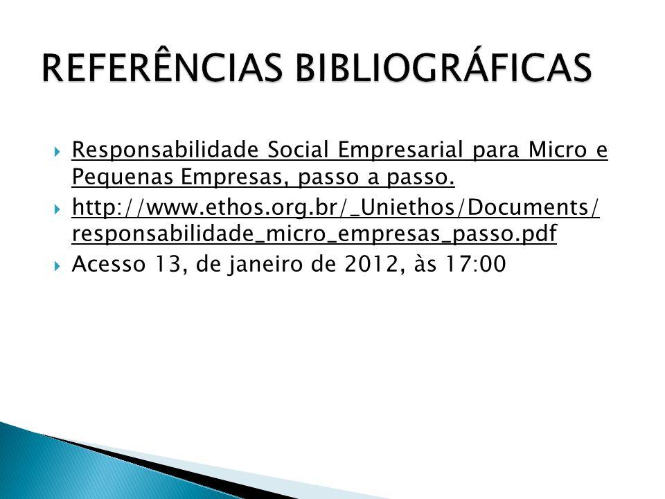  Responsabilidade Social Empresarial para Micro e Pequenas Empresas, passo a passo.  http://www.ethos.org.br/_Uniethos/Documents/ responsabilidade_m
