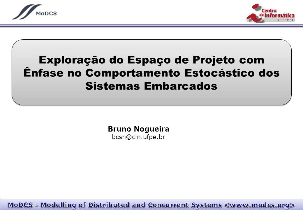 Exploração do Espaço de Projeto com Ênfase no Comportamento Estocástico dos Sistemas Embarcados Bruno Nogueira bcsn@cin.ufpe.br