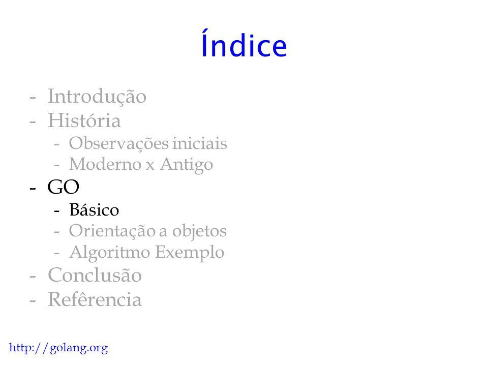 Hello World! Em C: #include int main(){ printf( Hello World! ); return 0; } http://golang.org