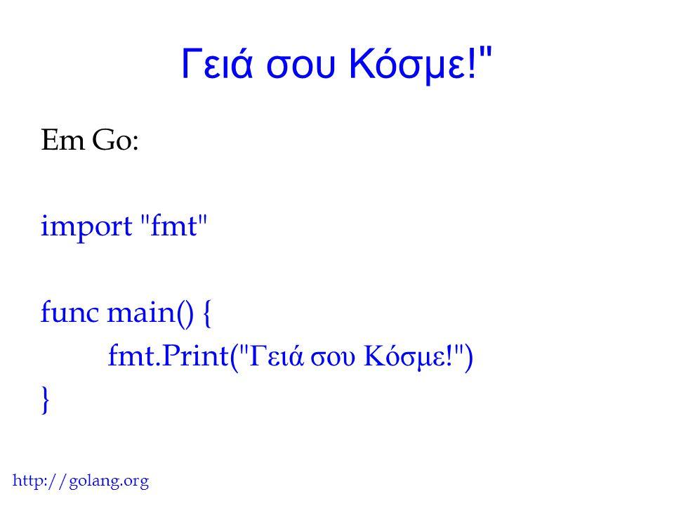 こんにちは、世界! Em Go: import fmt func main() { fmt.Print( こんにちは、世界! ) } http://golang.org