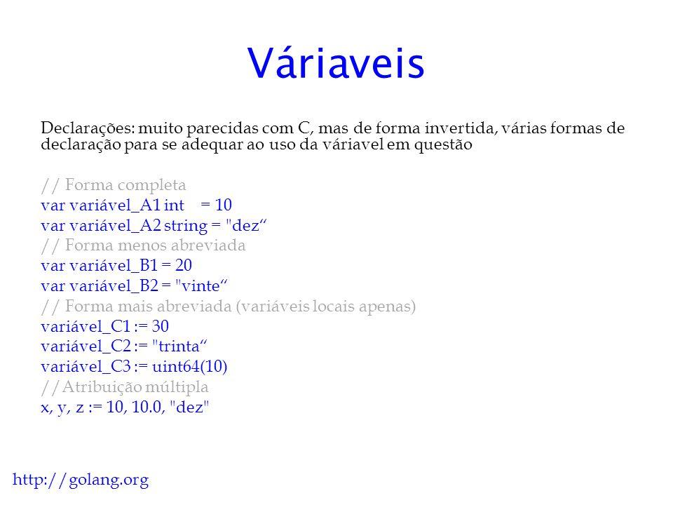 Váriaveis Tipos numéricos: uso de palavras intuitivas, sem conversões implicitas ( int != int32) http://golang.org