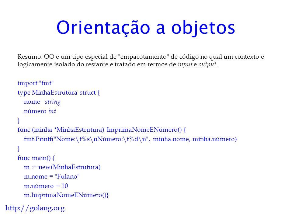 Orientação a objetos http://golang.org Classe: representa um conjunto de objetos com características afins.