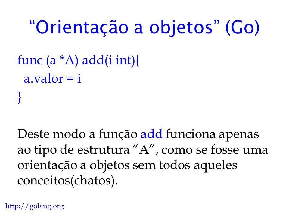 Orientação a objetos http://golang.org // retorna um ponteiro para uma nova variável