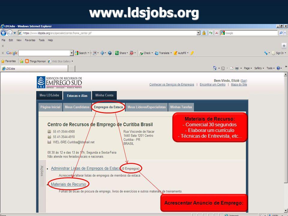 www.ldsjobs.org Materiais de Recurso: - Comercial 30 segundos - Elaborar um currículo - Técnicas de Entrevista, etc... Acrescentar Anúncio de Emprego: