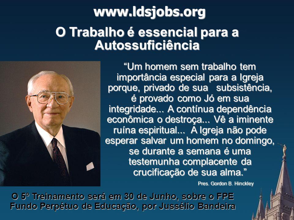 """www.ldsjobs.org O Trabalho é essencial para a Autossuficiência """"Um homem sem trabalho tem importância especial para a Igreja porque, privado de sua su"""