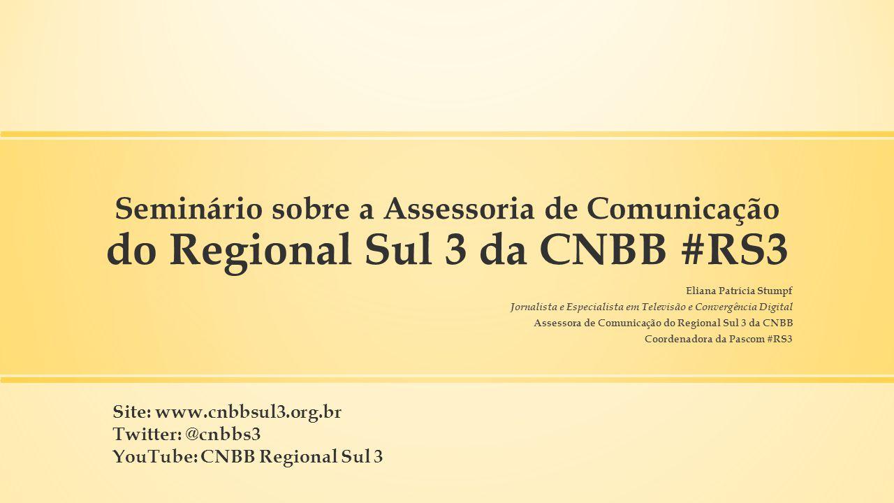 Seminário sobre a Assessoria de Comunicação do Regional Sul 3 da CNBB #RS3 Eliana Patrícia Stumpf Jornalista e Especialista em Televisão e Convergênci