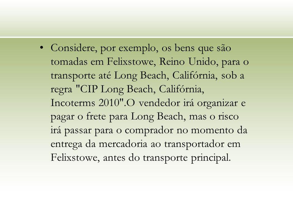 Considere, por exemplo, os bens que são tomadas em Felixstowe, Reino Unido, para o transporte até Long Beach, Califórnia, sob a regra