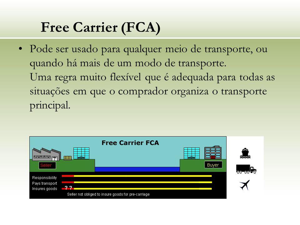 Free Carrier (FCA) Pode ser usado para qualquer meio de transporte, ou quando há mais de um modo de transporte. Uma regra muito flexível que é adequad