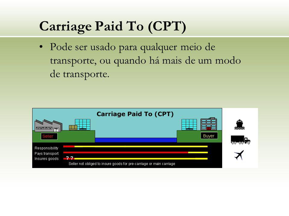 Carriage Paid To (CPT) Pode ser usado para qualquer meio de transporte, ou quando há mais de um modo de transporte.