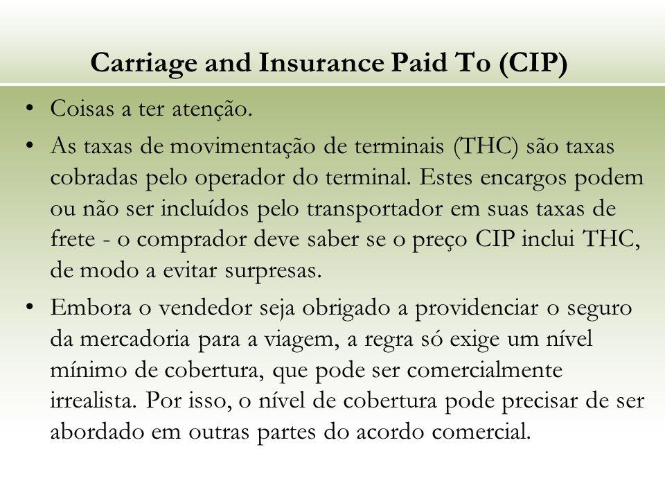 Carriage and Insurance Paid To (CIP) Coisas a ter atenção. As taxas de movimentação de terminais (THC) são taxas cobradas pelo operador do terminal. E