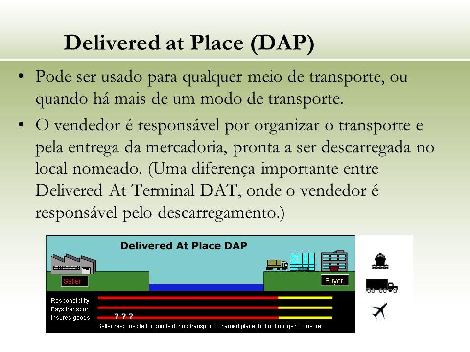Delivered at Place (DAP) Pode ser usado para qualquer meio de transporte, ou quando há mais de um modo de transporte. O vendedor é responsável por org