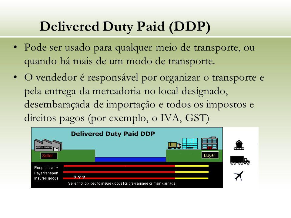 Delivered Duty Paid (DDP) Pode ser usado para qualquer meio de transporte, ou quando há mais de um modo de transporte. O vendedor é responsável por or