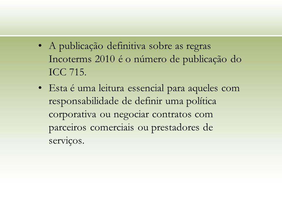 A publicação definitiva sobre as regras Incoterms 2010 é o número de publicação do ICC 715. Esta é uma leitura essencial para aqueles com responsabili