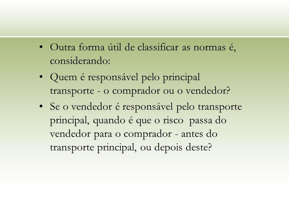 Outra forma útil de classificar as normas é, considerando: Quem é responsável pelo principal transporte - o comprador ou o vendedor? Se o vendedor é r